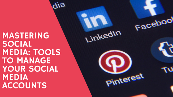 Mastering Social Media - Tools to Manage Your